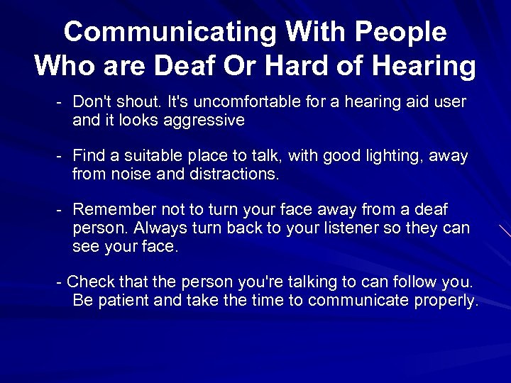 Communicating With People Who are Deaf Or Hard of Hearing - Don't shout. It's