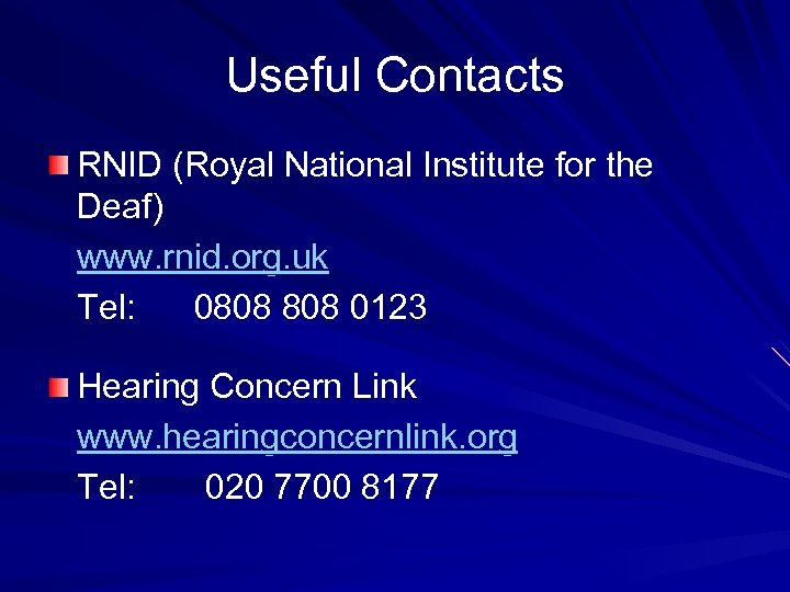 Useful Contacts RNID (Royal National Institute for the Deaf) www. rnid. org. uk Tel: