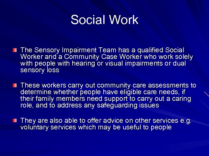 Social Work The Sensory Impairment Team has a qualified Social Worker and a Community