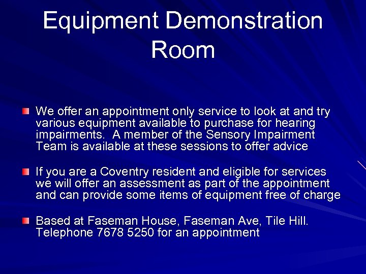 Equipment Demonstration Room We offer an appointment only service to look at and try