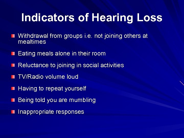Indicators of Hearing Loss Withdrawal from groups i. e. not joining others at mealtimes