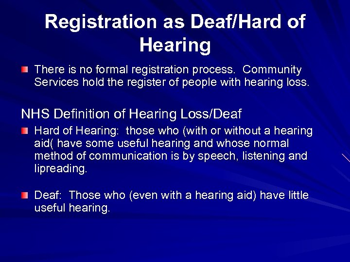 Registration as Deaf/Hard of Hearing There is no formal registration process. Community Services hold