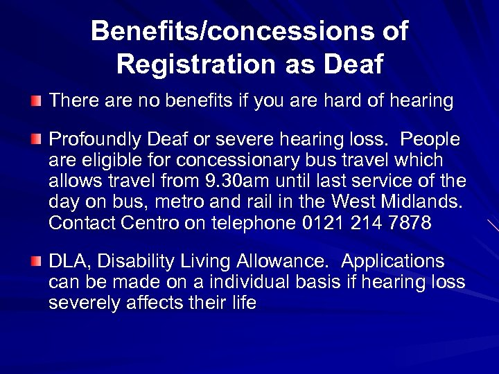 Benefits/concessions of Registration as Deaf There are no benefits if you are hard of