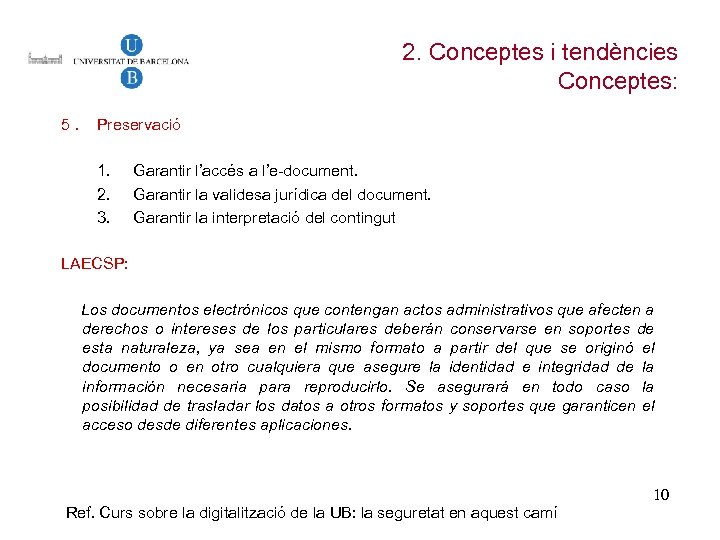2. Conceptes i tendències Conceptes: 5. Preservació 1. 2. 3. Garantir l'accés a l'e-document.
