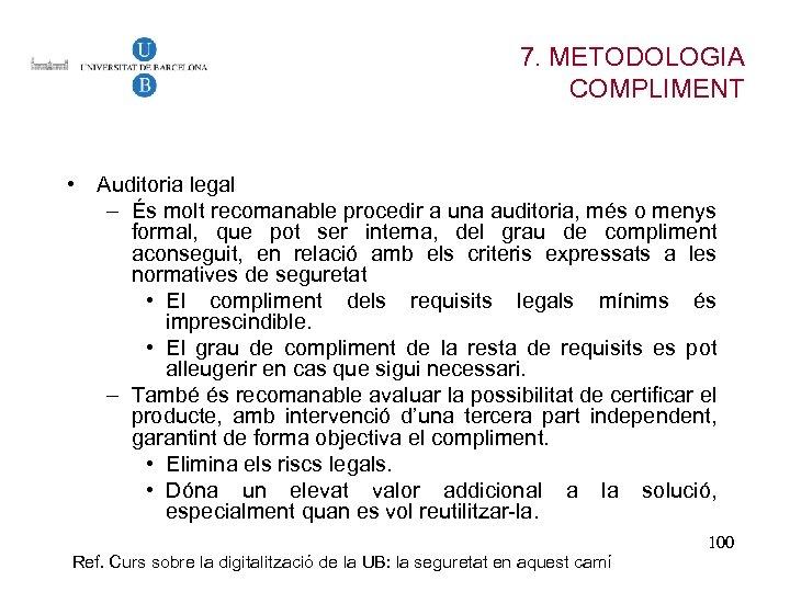 7. METODOLOGIA COMPLIMENT • Auditoria legal – És molt recomanable procedir a una auditoria,