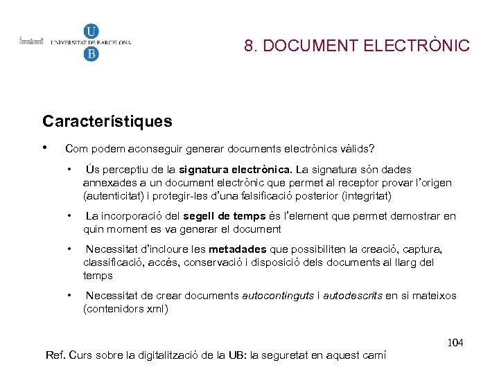 8. DOCUMENT ELECTRÒNIC Característiques • Com podem aconseguir generar documents electrònics vàlids? • Ús