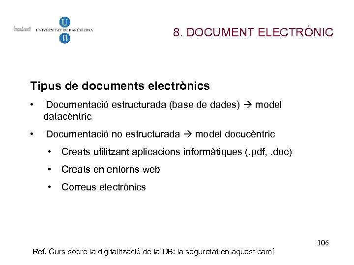 8. DOCUMENT ELECTRÒNIC Tipus de documents electrònics • Documentació estructurada (base de dades) model