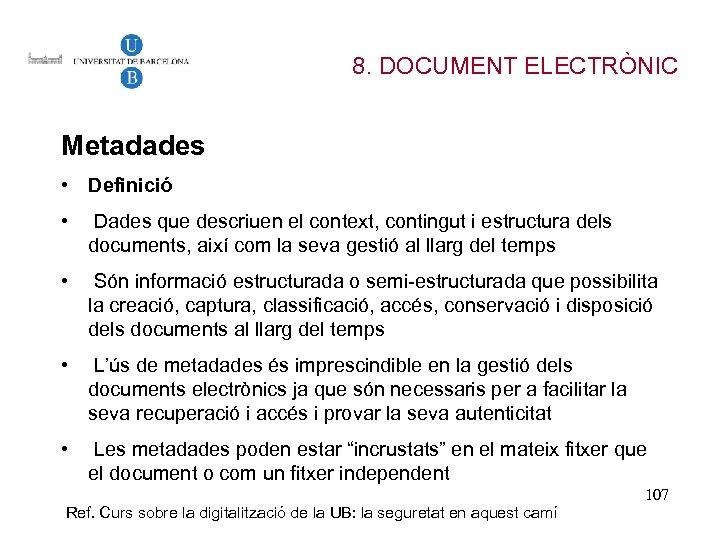 8. DOCUMENT ELECTRÒNIC Metadades • Definició • Dades que descriuen el context, contingut i