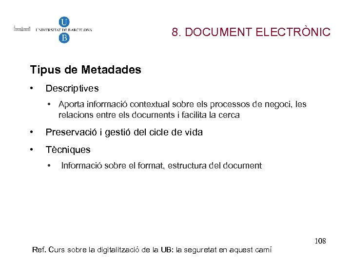 8. DOCUMENT ELECTRÒNIC Tipus de Metadades • Descriptives • Aporta informació contextual sobre els