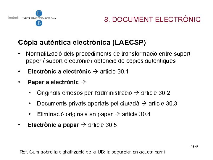 8. DOCUMENT ELECTRÒNIC Còpia autèntica electrònica (LAECSP) • Normalització dels procediments de transformació entre