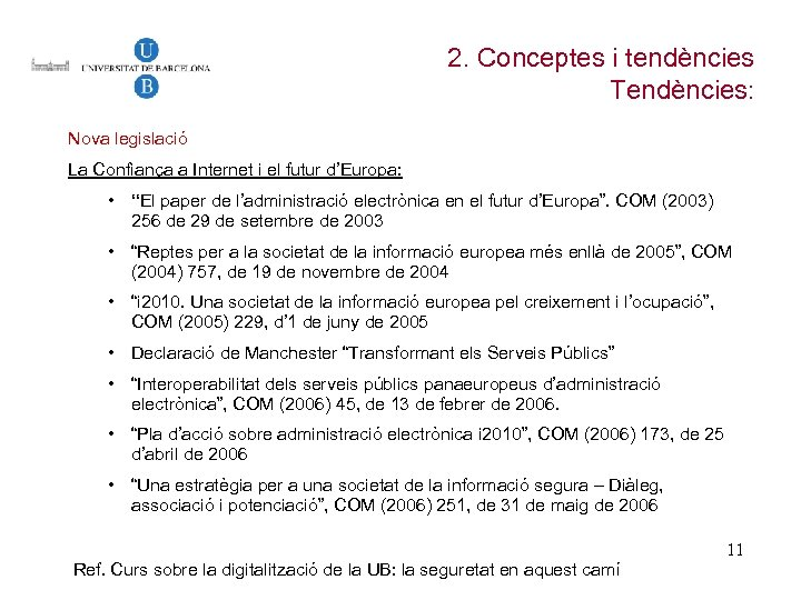 2. Conceptes i tendències Tendències: Nova legislació La Confiança a Internet i el futur