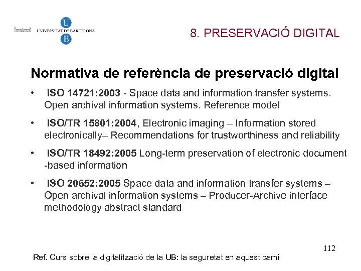 8. PRESERVACIÓ DIGITAL Normativa de referència de preservació digital • ISO 14721: 2003 -
