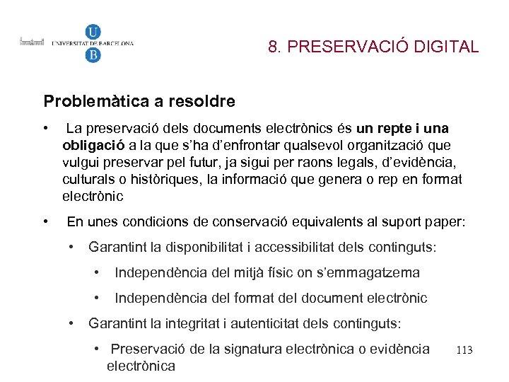 8. PRESERVACIÓ DIGITAL Problemàtica a resoldre • La preservació dels documents electrònics és un