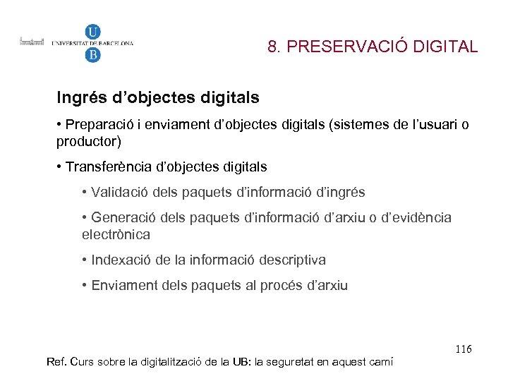 8. PRESERVACIÓ DIGITAL Ingrés d'objectes digitals • Preparació i enviament d'objectes digitals (sistemes de