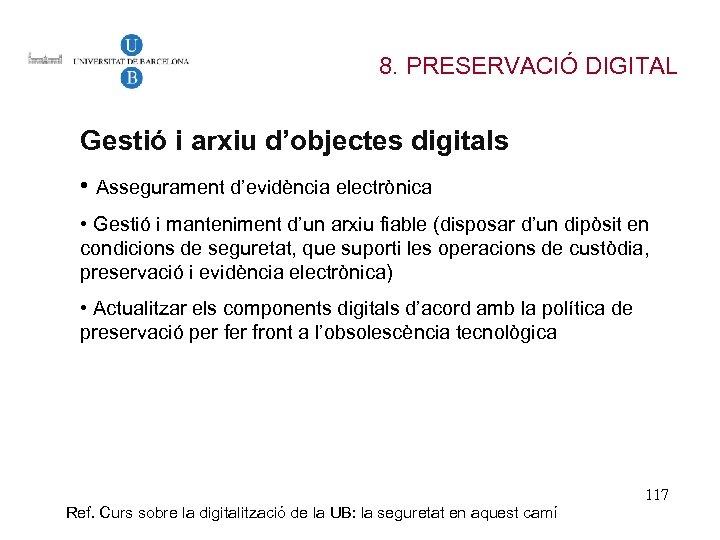 8. PRESERVACIÓ DIGITAL Gestió i arxiu d'objectes digitals • Assegurament d'evidència electrònica • Gestió