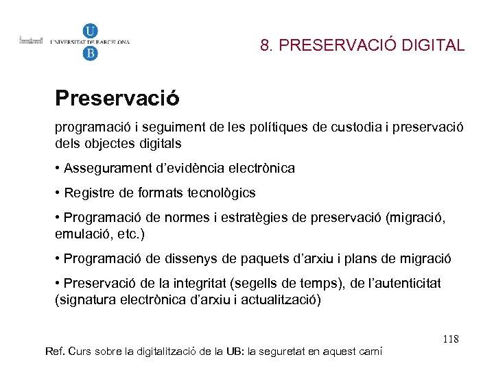 8. PRESERVACIÓ DIGITAL Preservació programació i seguiment de les polítiques de custodia i preservació