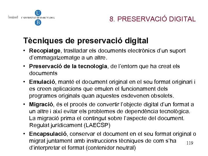 8. PRESERVACIÓ DIGITAL Tècniques de preservació digital • Recopiatge, traslladar els documents electrònics d'un