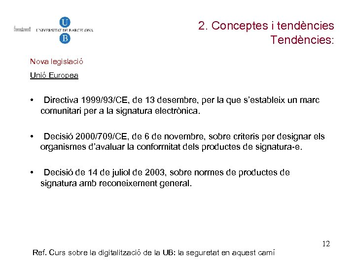 2. Conceptes i tendències Tendències: Nova legislació Unió Europea • Directiva 1999/93/CE, de 13
