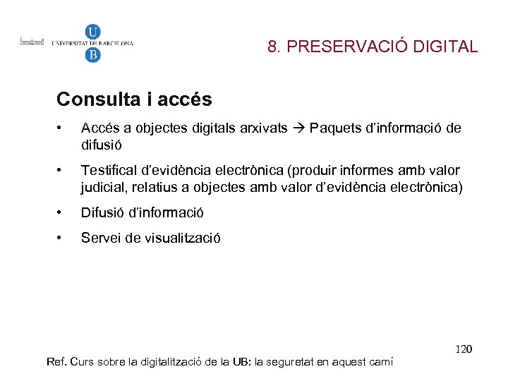 8. PRESERVACIÓ DIGITAL Consulta i accés • Accés a objectes digitals arxivats Paquets d'informació