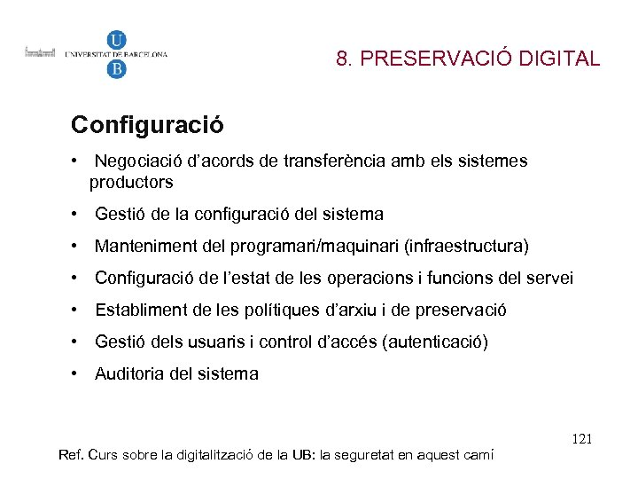 8. PRESERVACIÓ DIGITAL Configuració • Negociació d'acords de transferència amb els sistemes productors •