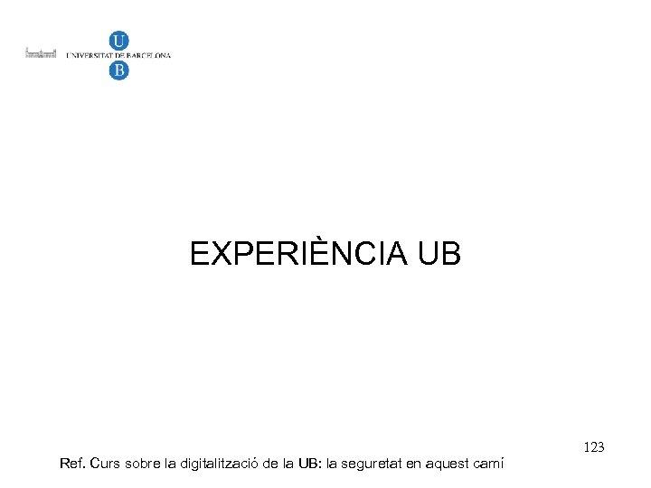 EXPERIÈNCIA UB Ref. Curs sobre la digitalització de la UB: la seguretat en aquest