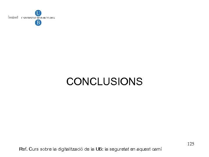 CONCLUSIONS Ref. Curs sobre la digitalització de la UB: la seguretat en aquest camí
