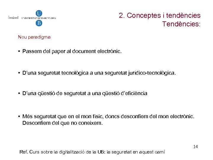 2. Conceptes i tendències Tendències: Nou paradigma • Passem del paper al document electrònic.