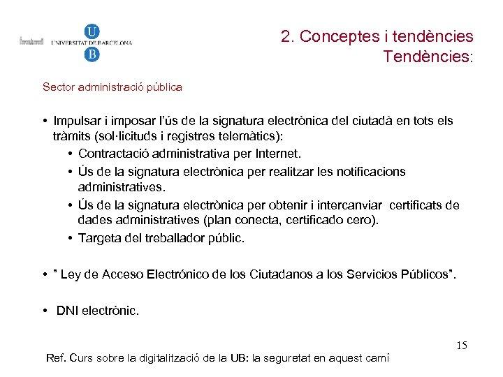 2. Conceptes i tendències Tendències: Sector administració pública • Impulsar i imposar l'ús de