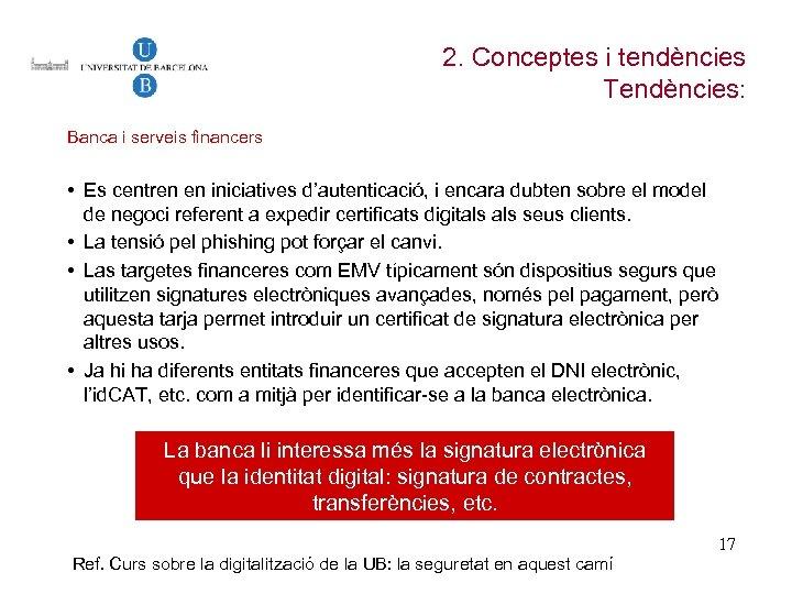 2. Conceptes i tendències Tendències: Banca i serveis financers • Es centren en iniciatives