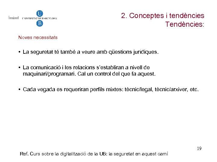 2. Conceptes i tendències Tendències: Noves necessitats • La seguretat té també a veure