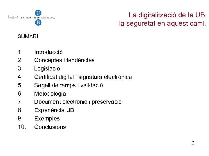La digitalització de la UB: la seguretat en aquest camí. SUMARI 1. 2. 3.