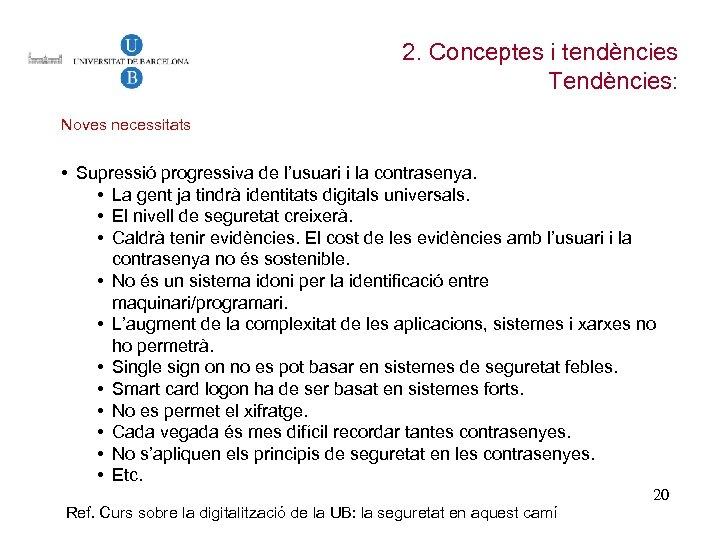2. Conceptes i tendències Tendències: Noves necessitats • Supressió progressiva de l'usuari i la