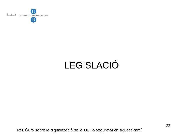 LEGISLACIÓ Ref. Curs sobre la digitalització de la UB: la seguretat en aquest camí