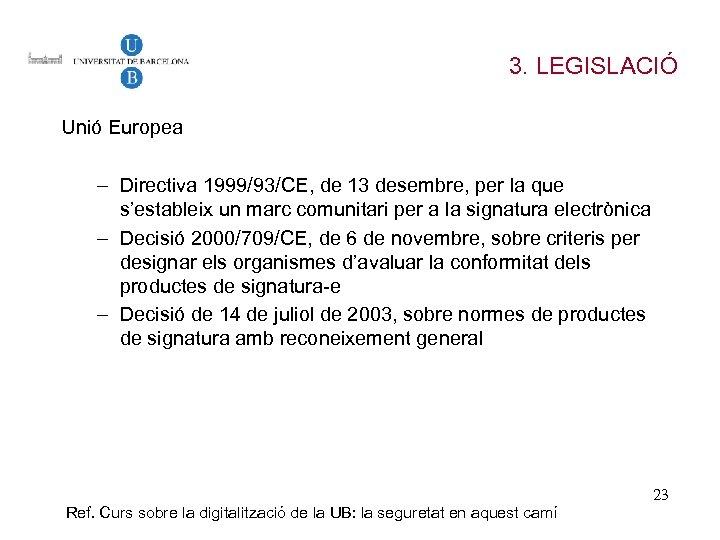 3. LEGISLACIÓ Unió Europea – Directiva 1999/93/CE, de 13 desembre, per la que s'estableix