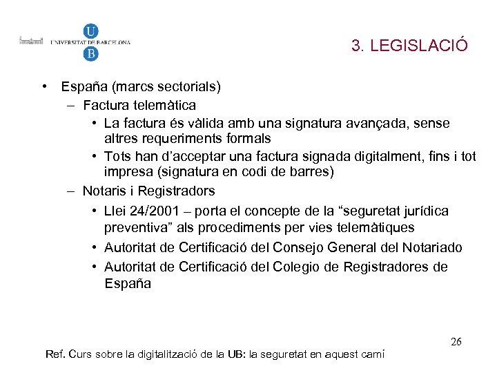 3. LEGISLACIÓ • España (marcs sectorials) – Factura telemàtica • La factura és vàlida
