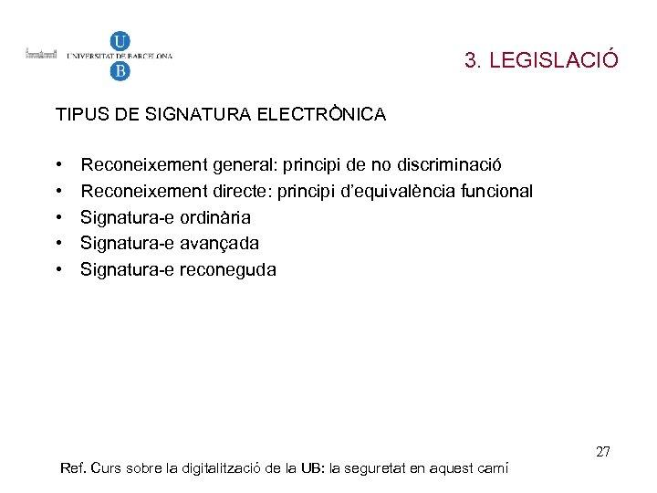 3. LEGISLACIÓ TIPUS DE SIGNATURA ELECTRÒNICA • • • Reconeixement general: principi de no
