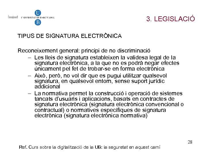 3. LEGISLACIÓ TIPUS DE SIGNATURA ELECTRÒNICA Reconeixement general: principi de no discriminació – Les