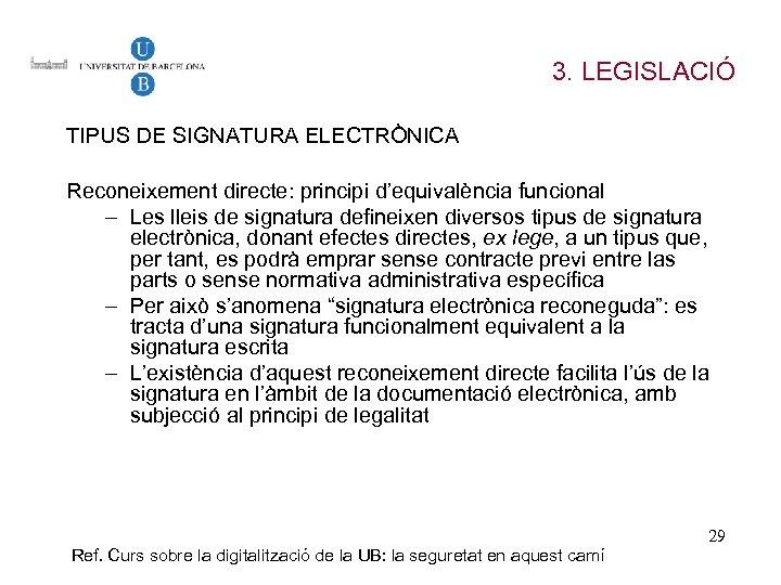 3. LEGISLACIÓ TIPUS DE SIGNATURA ELECTRÒNICA Reconeixement directe: principi d'equivalència funcional – Les lleis