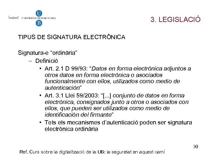 """3. LEGISLACIÓ TIPUS DE SIGNATURA ELECTRÒNICA Signatura-e """"ordinària"""" – Definició • Art. 2. 1"""