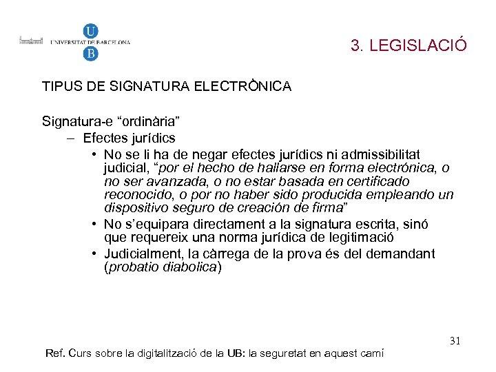 """3. LEGISLACIÓ TIPUS DE SIGNATURA ELECTRÒNICA Signatura-e """"ordinària"""" – Efectes jurídics • No se"""