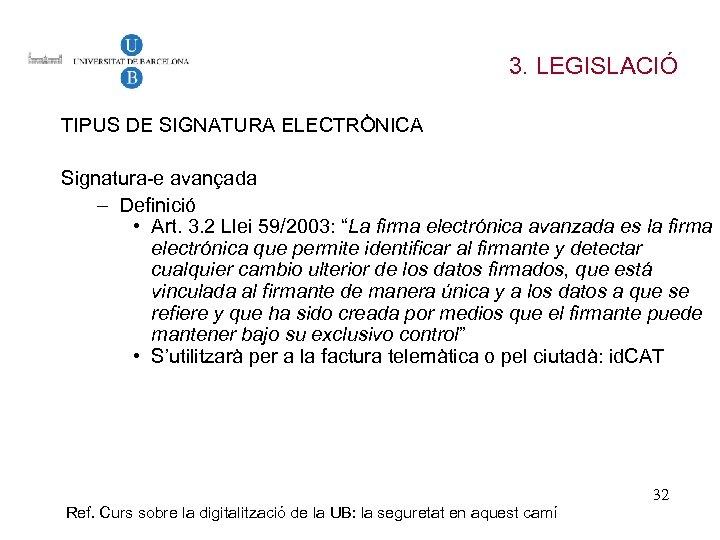 3. LEGISLACIÓ TIPUS DE SIGNATURA ELECTRÒNICA Signatura-e avançada – Definició • Art. 3. 2