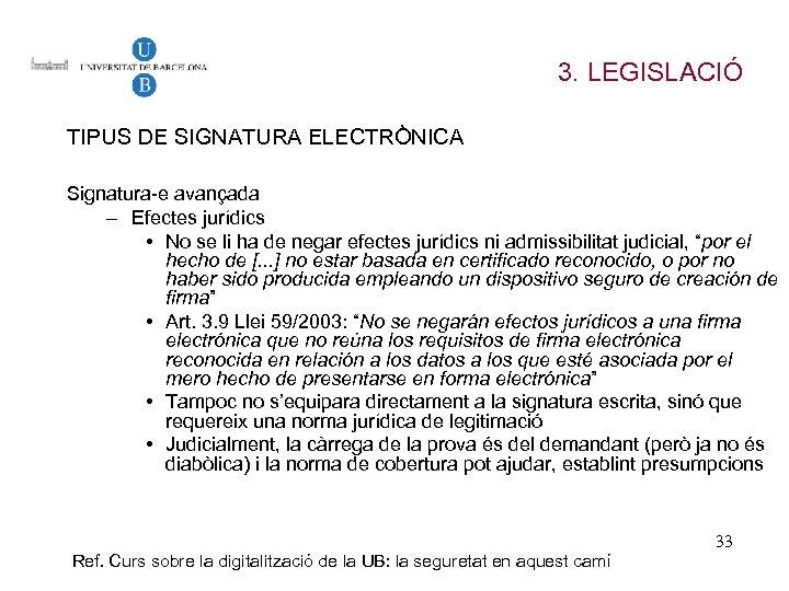 3. LEGISLACIÓ TIPUS DE SIGNATURA ELECTRÒNICA Signatura-e avançada – Efectes jurídics • No se
