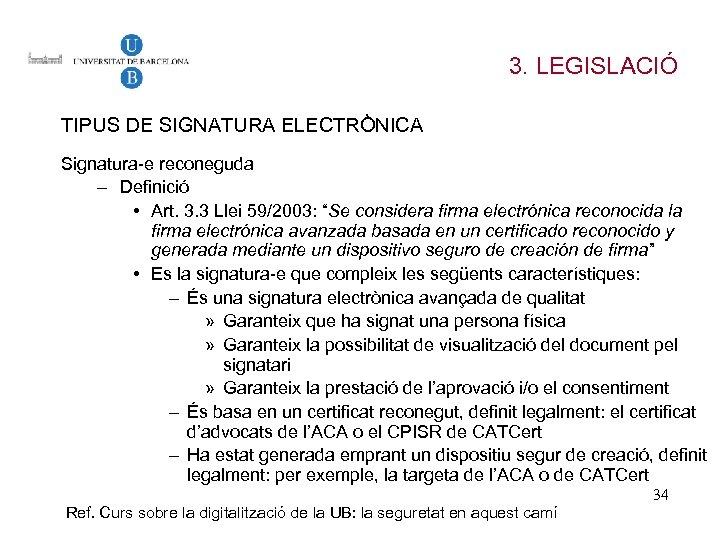 3. LEGISLACIÓ TIPUS DE SIGNATURA ELECTRÒNICA Signatura-e reconeguda – Definició • Art. 3. 3