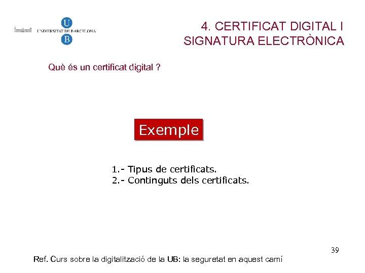 4. CERTIFICAT DIGITAL I SIGNATURA ELECTRÒNICA Què és un certificat digital ? Exemple 1.