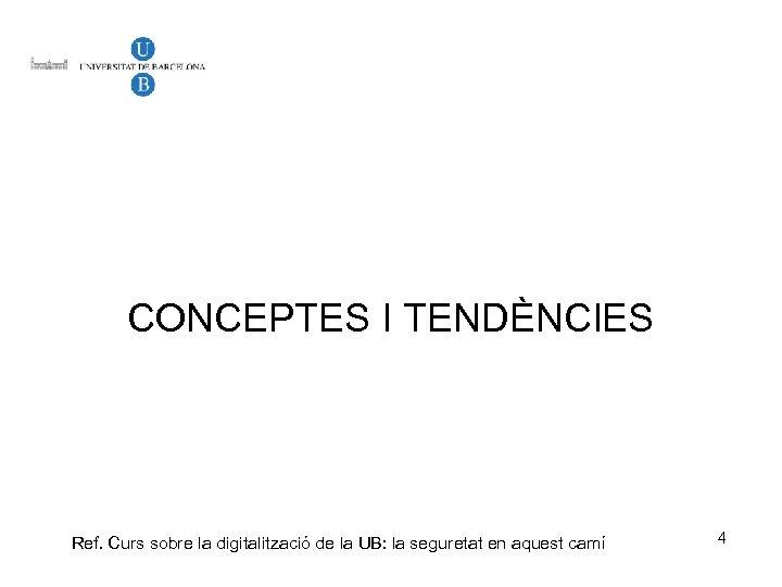 CONCEPTES I TENDÈNCIES Ref. Curs sobre la digitalització de la UB: la seguretat en