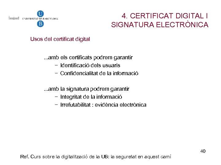 4. CERTIFICAT DIGITAL I SIGNATURA ELECTRÒNICA Usos del certificat digital. . . amb els