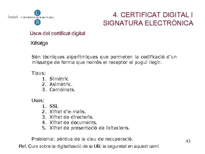 4. CERTIFICAT DIGITAL I SIGNATURA ELECTRÒNICA Usos del certificat digital Xifratge Són tècniques algorítmiques