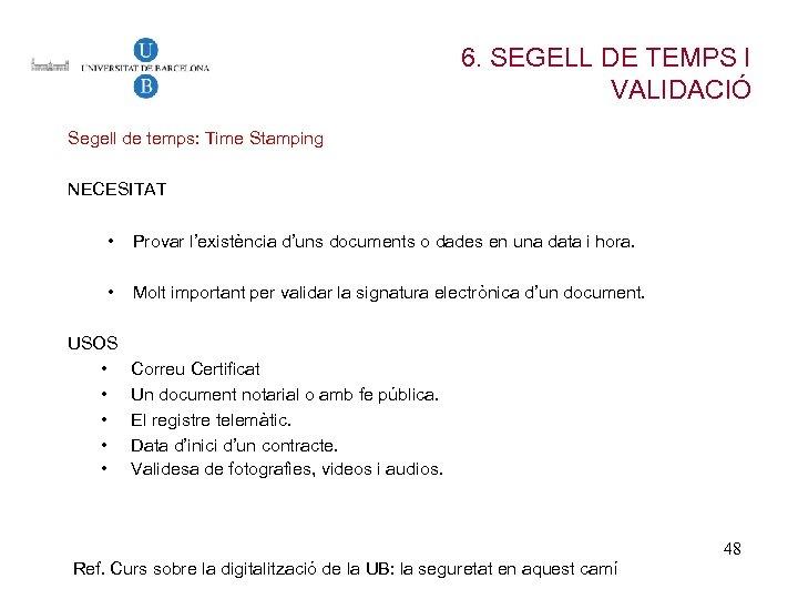 6. SEGELL DE TEMPS I VALIDACIÓ Segell de temps: Time Stamping NECESITAT • Provar