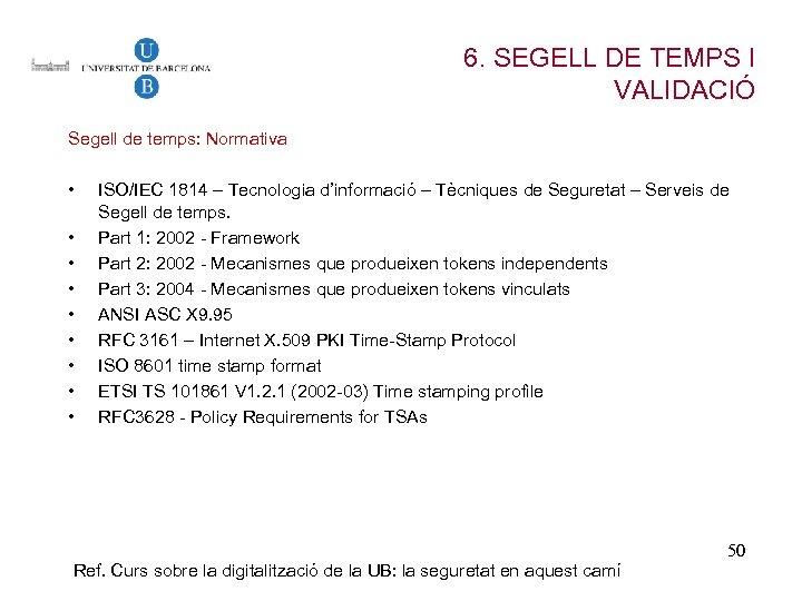 6. SEGELL DE TEMPS I VALIDACIÓ Segell de temps: Normativa • • • ISO/IEC