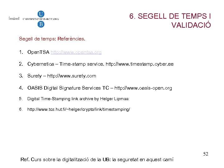 6. SEGELL DE TEMPS I VALIDACIÓ Segell de temps: Referències. 1. Open. TSA http: